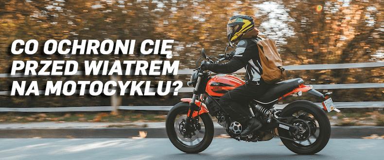 Nie tylko szyba, czyli co ochroni Cię przed wiatrem na motocyklu?